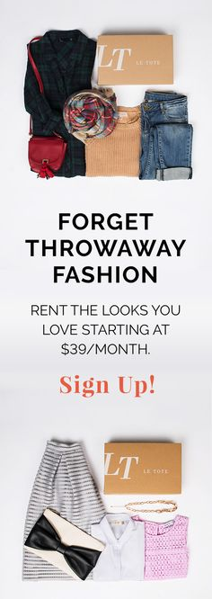 Sign up for Le Tote and rent the looks you love from brands you crave starting at $39 a month. No more buying styles you know you'll only wear once. Get the fashion you love customized to your size and style, delivered. Sign up for Le Tote today!