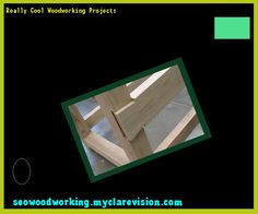 Really Cool Woodworking Projects 154138 - Woodworking Plans and Projects!