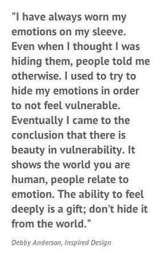 "My mother always used to tell me I was ""too sensitive"". It's only recently I have come to realise this is a gift, not a curse and I cannot hide who I am."