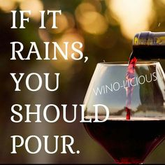 Yes! Rain and red wine go so well together!