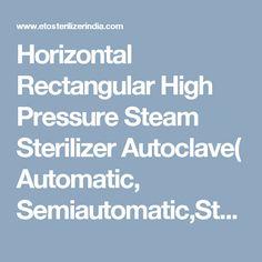 Horizontal Rectangular High Pressure Steam Sterilizer  Autoclave( Automatic, Semiautomatic,Standard)