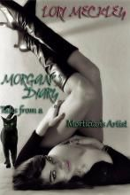 Morgan's Diary, Tales of a Mortician's Artist by Lori Meckley Genre(s): Erotic Thriller Series: Maxwell J. Delaware series