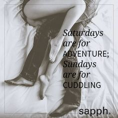 Saturdays are for adventure; Sundays are for cuddling.  www.sapph.com