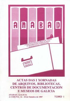 Actas das I Xornadas de Arquivos, Bibliotecas, Centros de Documentación e Museos de Galicia / [organizadas por] Anabad Galicia
