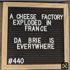 A cheese factory exploded in France. Da Brie is everywhere! A cheese factory exploded in France. Da Brie is everywhere! The post A cheese factory exploded in France. Da Brie is everywhere! appeared first on Welcome! Cheesy Jokes, Corny Jokes, Funny Puns, Haha Funny, Funny Quotes, Funny Stuff, Tgif Funny, Funny Weekend, Weekend Quotes