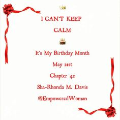 I can't keep calm! It's MY BIRTHDAY MONTH! #EmpoweredWoman #MayBaby #HappyBirthday #May #Spring #Chapter42 #42ndBirthday #happyFriday #MayFlowers