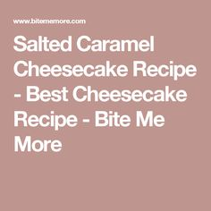 Salted Caramel Cheesecake Recipe - Best Cheesecake Recipe - Bite Me More