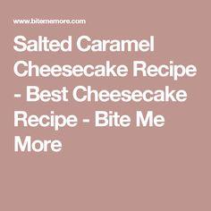 Salted Caramel Cheesecake Recipe - Best Cheesecake Recipe - Bite Me More
