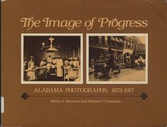 The Image of Progress : Alabama Photographs, 1872-1917 by Melton A. McLaurin and Michael V. Thomason