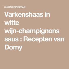 Varkenshaas in witte wijn-champignons saus : Recepten van Domy