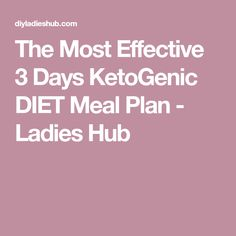 The Most Effective 3 Days KetoGenic DIET Meal Plan - Ladies Hub