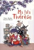 Ma tata Thérèse, Fabrice Nicolino et Catherine Meurisse, SARBACANE, 9782848654898. http://latetedelart.over-blog.net/article-lectures-6-9-ans-88599739.html