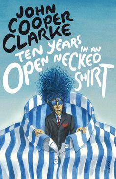 Ten Years in An Open Necked Shirt by John Cooper Clarke http://www.amazon.co.uk/dp/0099583763/ref=cm_sw_r_pi_dp_h105wb1NFEY4M