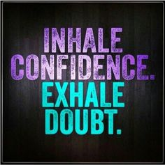 Breathe ... Inhale confidence and exhale doubt. #quotes