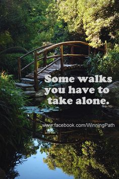 .Don't be afraid to walk alone