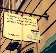 El tiempo para leer como el tiempo para amar dilata el tiempo para vivir. Daniel Pennac Cartel en libreria de Turín.