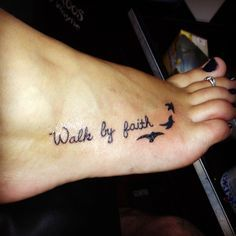 Walk by faith foot tattoo.  I think I'd do the birds in white.  What do you…