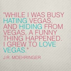 This probably my favourite quote about vegas ever. I can relate..
