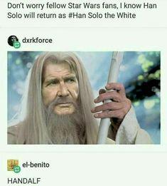 Handalf. Bring. Han. Back. Kill. Kylo. Instead.