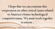 The most popular Dan Lipinski Quotes About Technology - 67228 : I hope that we can continue this cooperation on other critical issues related to America's future technological competitiveness. We must work together to : Best Technology Quotes Technology Quotes, Solitude, Dan