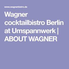 Wagner cocktailbistro Berlin at Umspannwerk   ABOUT WAGNER