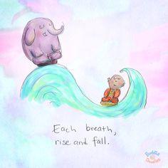 Each breath, rise and fall.