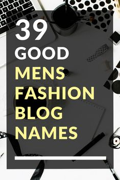 39 Good Mens Fashion Blog Names Study Websites, Blog Websites, Name For Instagram, Instagram Music, Fashion Blog Names, Mens Fashion Blog, Website Names, Cool Names, Business Names
