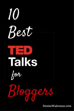10 Best TED Talks for (New) Bloggers to Get Motivated - guest post by Ann Smarty for DeniseWakeman.com  #TEDTalk #Blogger