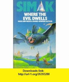 Where the Evil Dwells (9780749300791) Clifford D. Simak , ISBN-10: 0749300795  , ISBN-13: 978-0749300791 ,  , tutorials , pdf , ebook , torrent , downloads , rapidshare , filesonic , hotfile , megaupload , fileserve