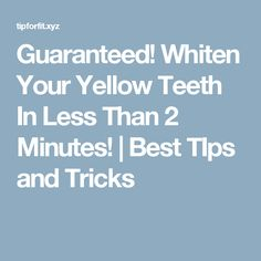 Guaranteed! Whiten Your Yellow Teeth In Less Than 2 Minutes!  |  Best TIps and Tricks