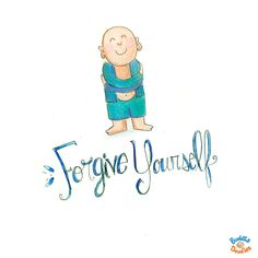 Today's Buddha Doodle - your best friend ~ Forgive Yourself