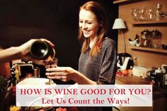 How is Wine Good for You? Let Us Count the Ways! HELLO LADIES
