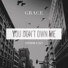 Grace featuring G-Eazy – You Don't Own Me
