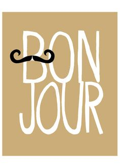 Bonjour - 8x10 inch print. French quote featuring mustache and hand drawn type. (Choose Your Color)
