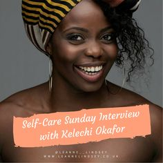 The Self-Care Sunday Interview series talks to women about their views and relationship with self-care.   This interview is with actress, director and dance fitness studio owner, Kelechi Okafor.