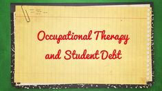 Your Guide to Occupational Therapy and Student Debt