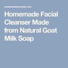 Homemade Facial Cleanser Made from Natural Goat Milk Soap