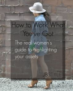Stop focusing on hiding your flaws and start dressing to highlight your assets!