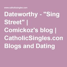 "Dateworthy - ""Sing Street""   Comickoz's blog   CatholicSingles.com® Blogs and Dating"