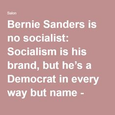 Bernie Sanders is no socialist: Socialism is his brand, but he's a Democrat in every way but name - Salon.com
