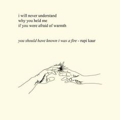 You should have known i was a fire - rupi kaur words цитаты, мудрые цитаты. Trust Quotes, Life Quotes Love, Poem Quotes, Lyric Quotes, Quotes To Live By, Poems, Qoutes, Fire Quotes, Afraid To Love Quotes