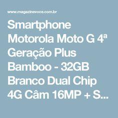 Smartphone Motorola Moto G 4ª Geração Plus Bamboo - 32GB Branco Dual Chip 4G Câm 16MP + Selfie 5MP - Magazine Vrshop