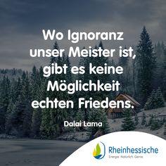 Ohne Ignoranz wäre die Welt ein besserer Ort, oder? #DalaiLama #Frieden #Naturschutz #Zitate Dalai Lama, Peace, World, Quotes
