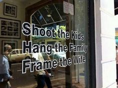 Shoot the kids Hang the family Frame the wife