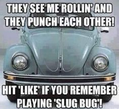 We called this punch buggy blue or whatever color the car was