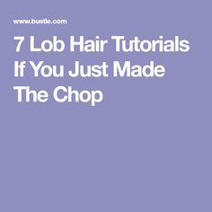 7 Lob Hair Tutorials If You Just Made The Chop