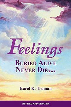 Feelings Buried Alive Never Die by Karol K. Truman