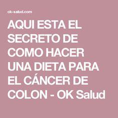 AQUI ESTA EL SECRETO DE COMO HACER UNA DIETA PARA EL CÁNCER DE COLON - OK Salud