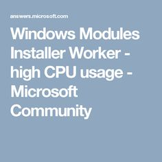 Windows Modules Installer Worker - high CPU usage - Microsoft Community