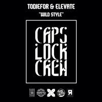 TODIEFOR & ELEVATE - WILD STYLE [FREE DOWNLOAD] [X] by CAPS LOCK CREW on SoundCloud